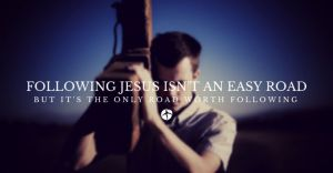 following-jesus-isnt-an-easy-road